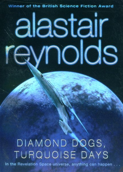Reynolds, Alastair: DIAMOND DOGS, TURQUOISE DAYS